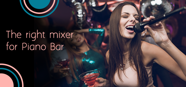 How to choose the right mixer for piano bar or karaoke?